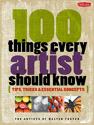 100 Things Every Artist Should Know By Walter Foster (COR)